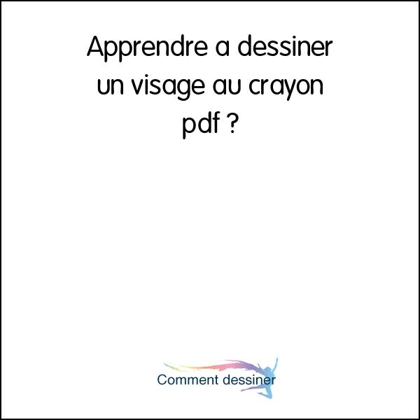 Apprendre A Dessiner Un Visage Au Crayon Pdf Comment Dessiner