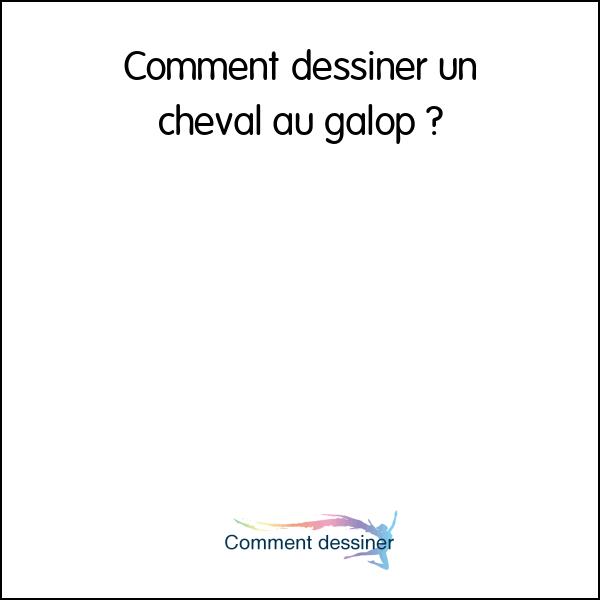 Comment dessiner un cheval au galop comment dessiner - Comment dessiner un cheval au galop ...