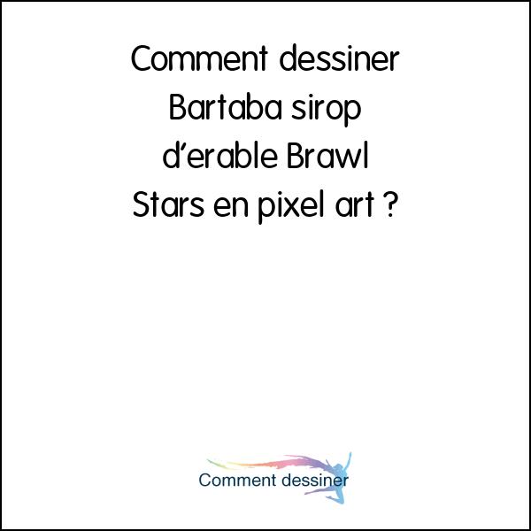 Comment Dessiner Bartaba Sirop D érable Brawl Stars En Pixel