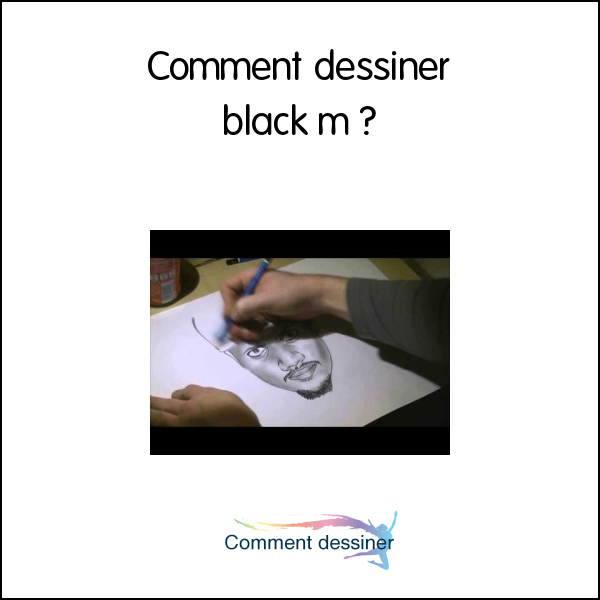 Comment dessiner black m