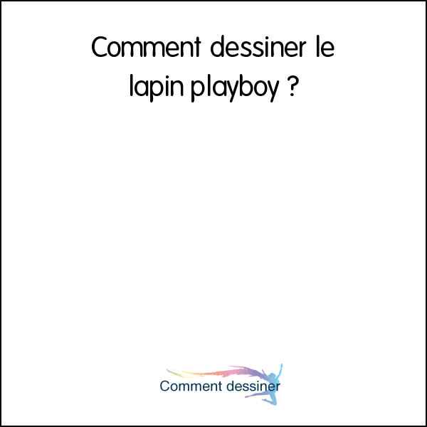 Comment dessiner le lapin playboy