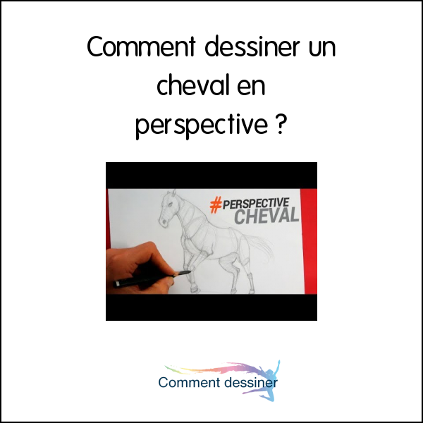 Comment dessiner un cheval en perspective