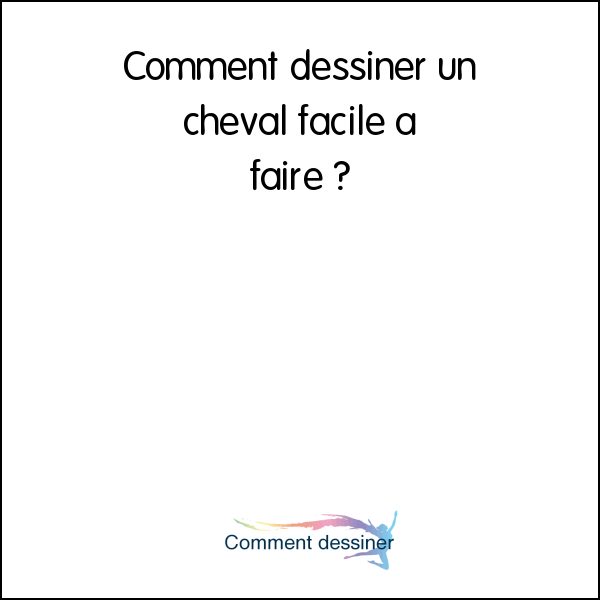 Comment dessiner un cheval facile à faire