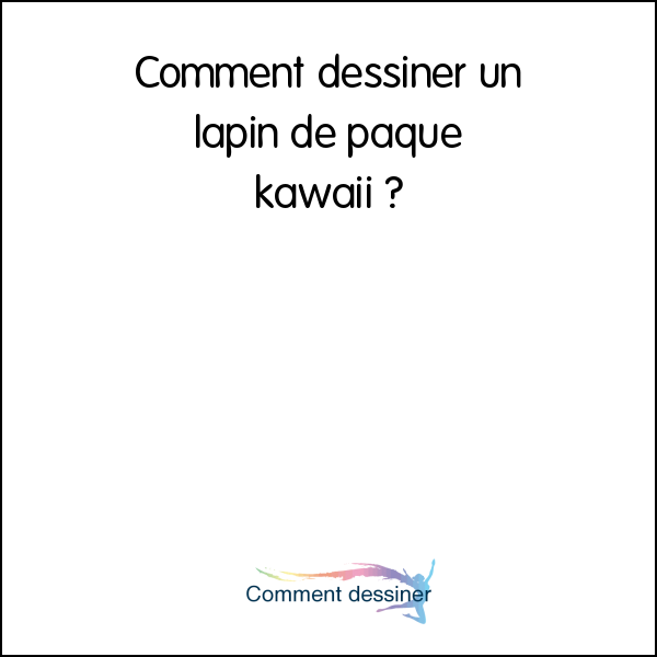 Comment dessiner un lapin de paque kawaii