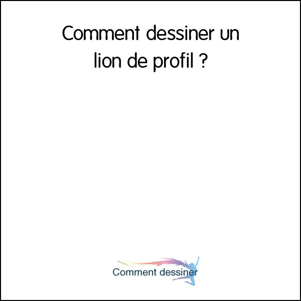 Comment Dessiner Un Lion De Profil Comment Dessiner