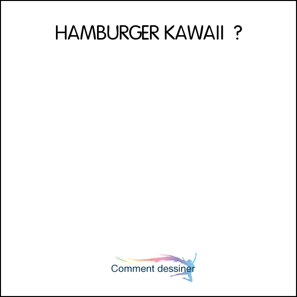 HAMBURGER KAWAII – COMMENT DESSINER UN HAMBURGER KAWAII